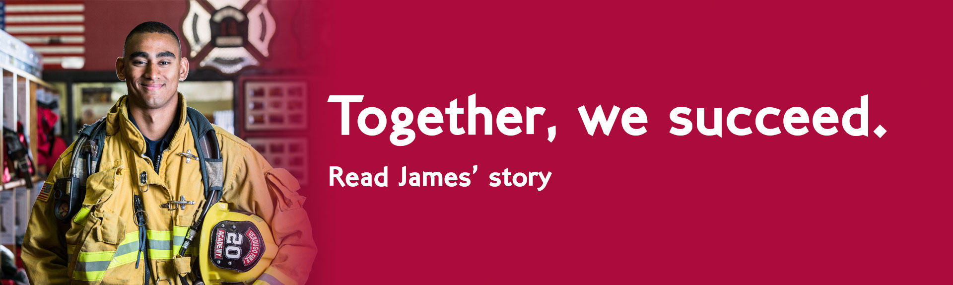 Together, we succeed. Read James' story