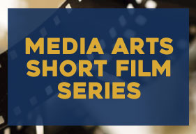 Media Arts Short Film Series