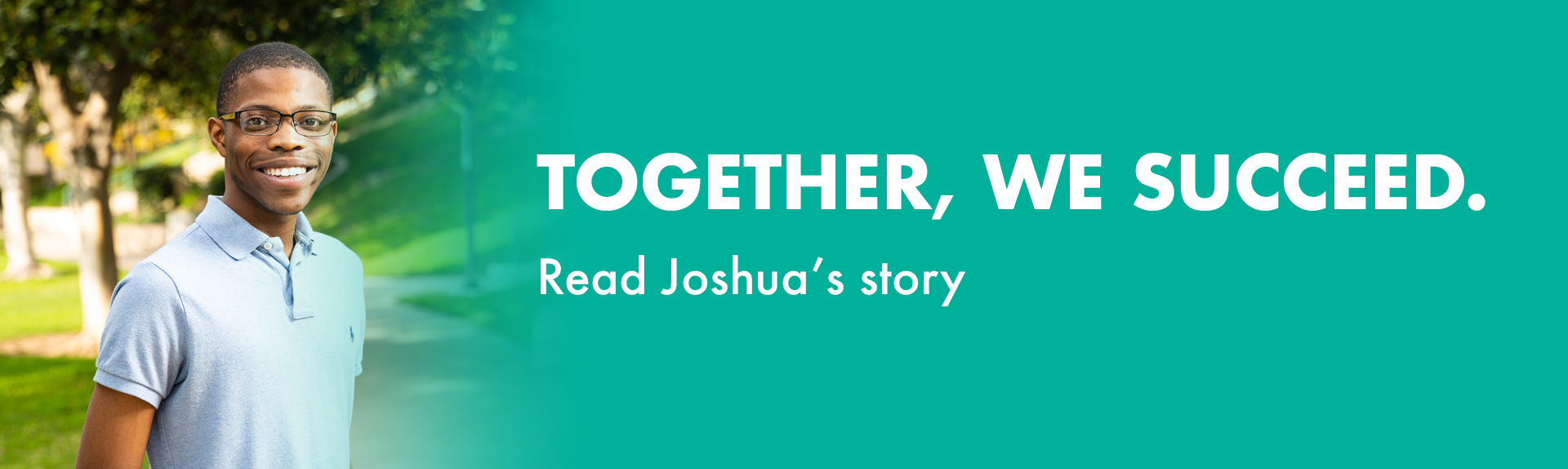 Together, we succeed. Read Josh's story.