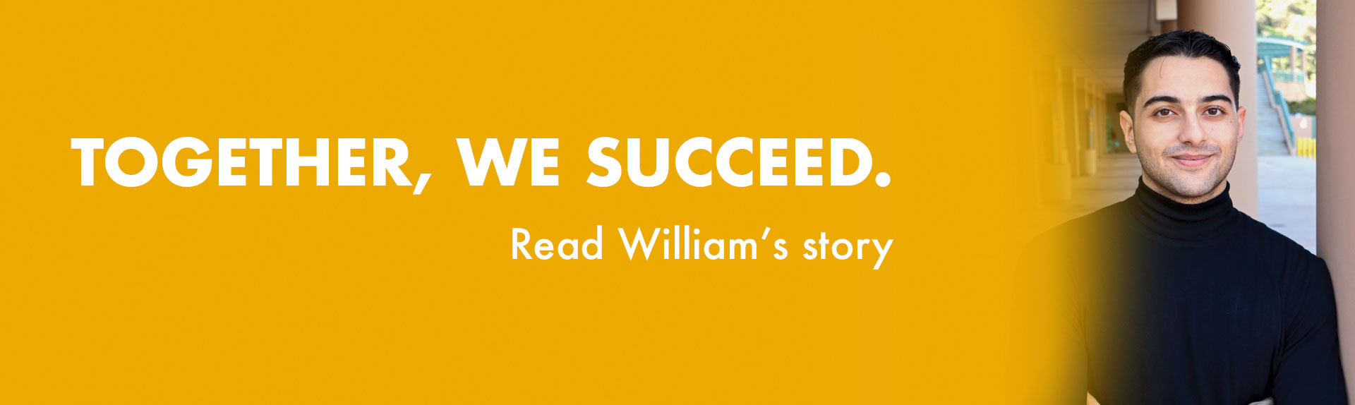 Together, we succeed. Read William's story.