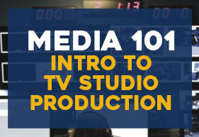 Media 101, Intro to TV Studio Production